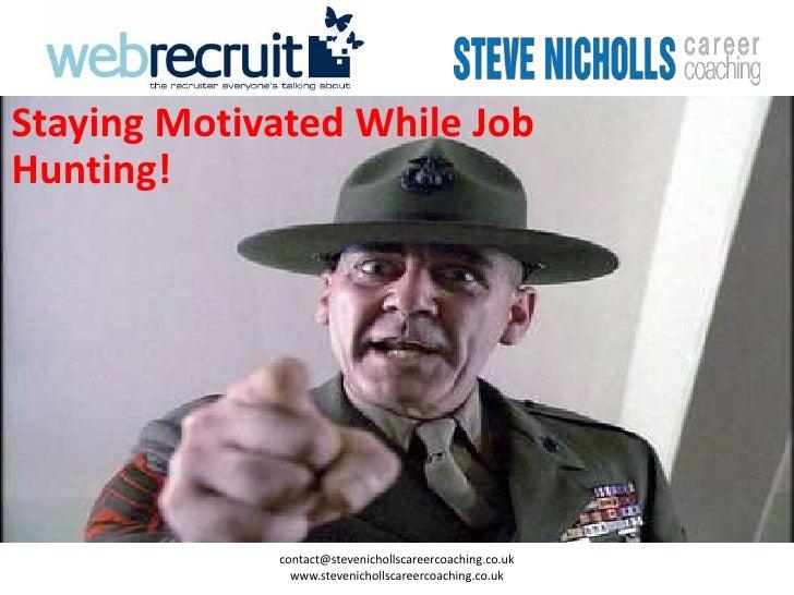 Staying Motivated While JobHunting!             contact@stevenichollscareercoaching.co.uk               www.stevenichollsc...