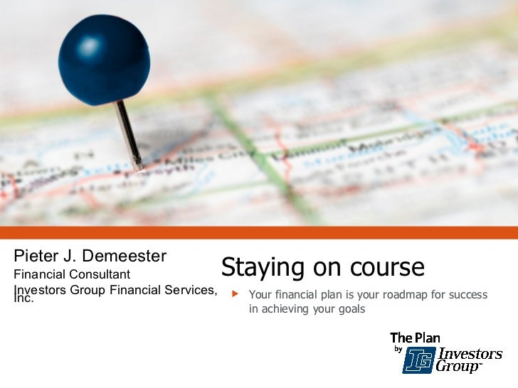 Pieter J. DemeesterFinancial Consultant                 Staying on courseInvestors Group Financial Services,  Your financ...