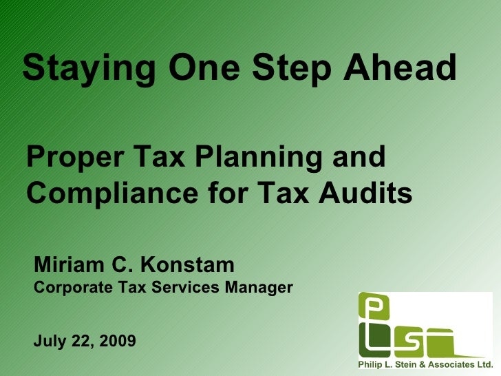 Staying One Step Ahead Proper Tax Planning and Compliance for Tax Audits Miriam C. Konstam Corporate Tax Services Manager ...