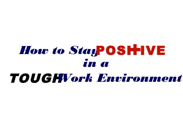 How to StayPOSI+IVE in a TOUGHWork Environment