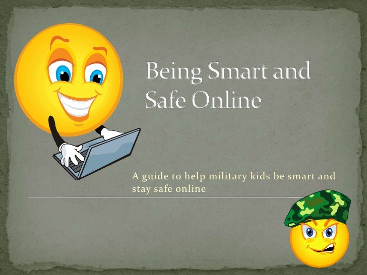 Being Smart and Safe Online<br />A guide to help military kids be smart and stay safe online<br />