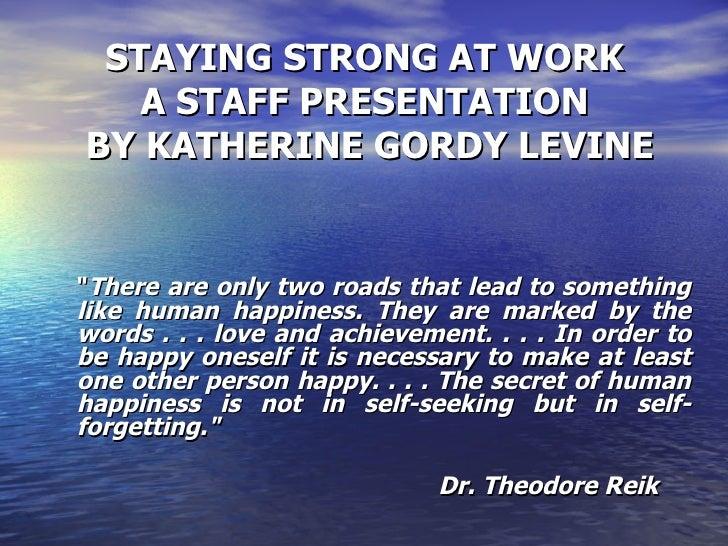<ul><li>STAYING STRONG AT WORK  </li></ul><ul><li>A STAFF PRESENTATION  </li></ul><ul><li>BY KATHERINE GORDY LEVINE </li><...