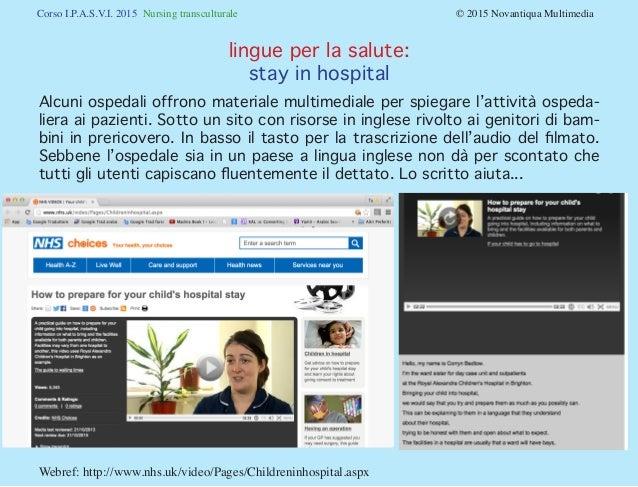 Corso I.P.A.S.V.I. 2015 Nursing transculturale © 2015 Novantiqua Multimedia Alcuni ospedali offrono materiale multimed...