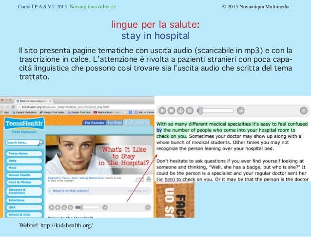 Corso I.P.A.S.V.I. 2015 Nursing transculturale © 2015 Novantiqua Multimedia Webref: http://kidshealth.org/ Il sito pre...
