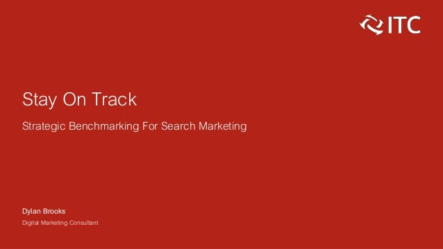 Stay On Track Strategic Benchmarking For Search Marketing Dylan Brooks Digital Marketing Consultant