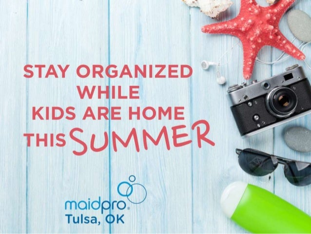 Stay Organized While Kids Are Home This Summer MaidPro Tulsa