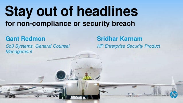 Stay out of headlines for non-compliance or security breach Gant Redmon  Sridhar Karnam  Co3 Systems, General Counsel Mana...