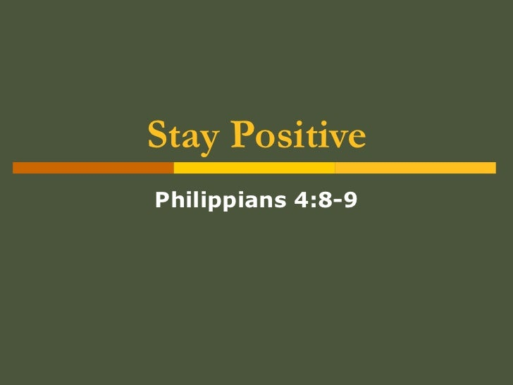 Stay Positive Philippians 4:8-9