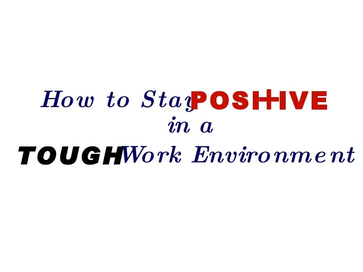 How to Stay POSI + IVE in a TOUGH Work Environment