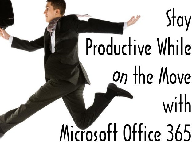 StayProductive Whilethe MovewithMicrosoft Office 365