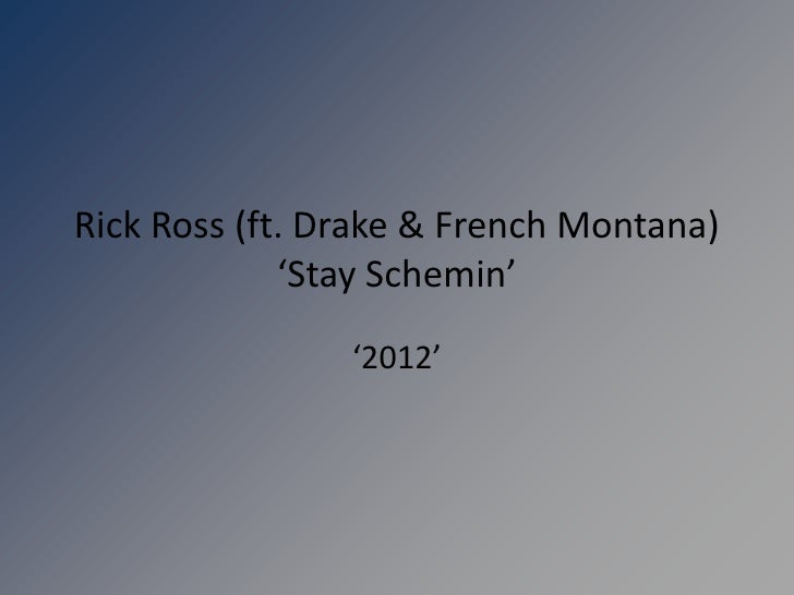 Rick Ross (ft. Drake & French Montana)             'Stay Schemin'                '2012'
