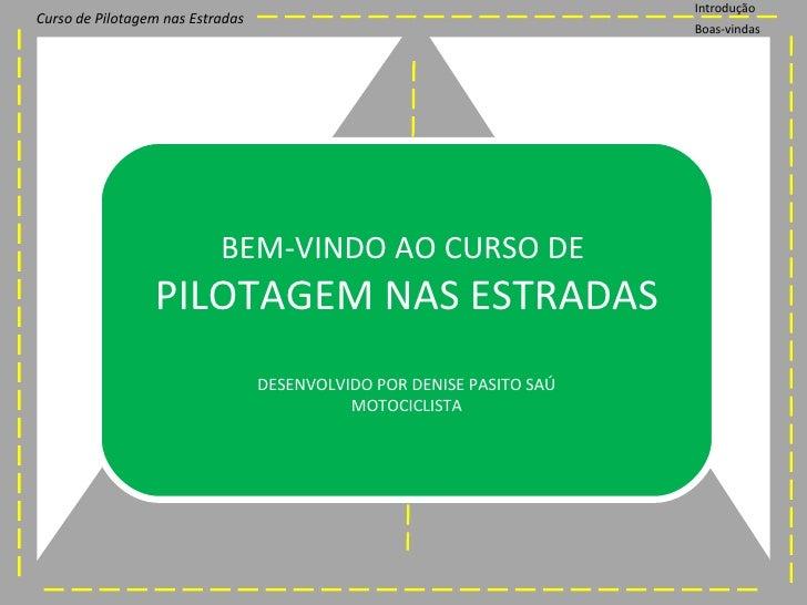 IntroduçãoCurso de Pilotagem nas Estradas                                                                       Boas-vinda...