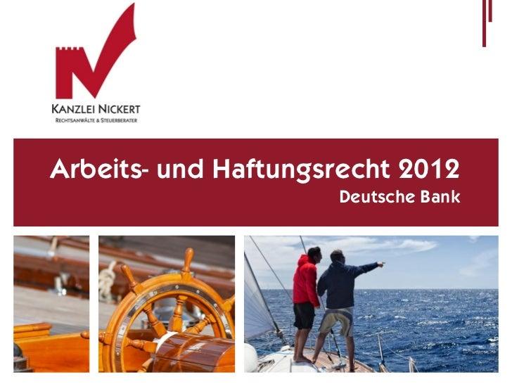 Arbeits- und Haftungsrecht 2012                     Deutsche Bank