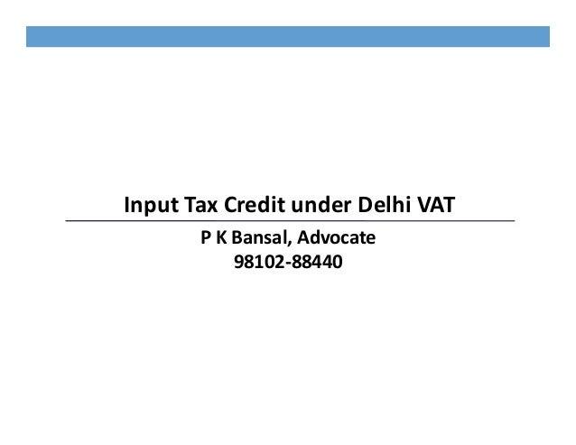 Input Tax Credit under Delhi VAT       P K Bansal, Advocate           98102-88440