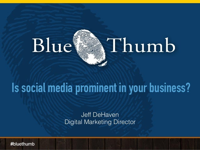 Is social media prominent in your business? Jeff DeHaven Digital Marketing Director