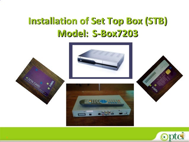1 Installation of Set Top Box (STB)Installation of Set Top Box (STB) Model:Model: S-Box7203S-Box7203
