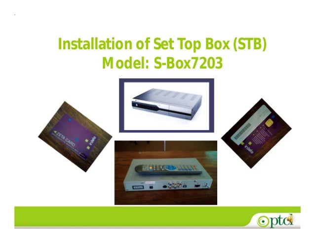 1 Installation of Set Top Box (STB) Model: S-Box7203