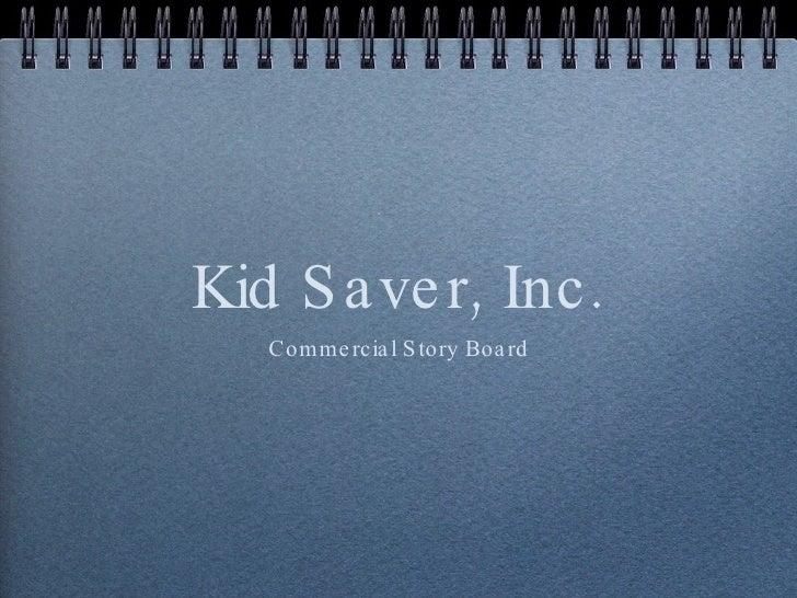 Kid Saver, Inc. <ul><li>Commercial Story Board </li></ul>