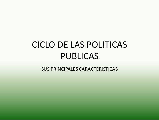 CICLO DE LAS POLITICAS PUBLICAS SUS PRINCIPALES CARACTERISTICAS