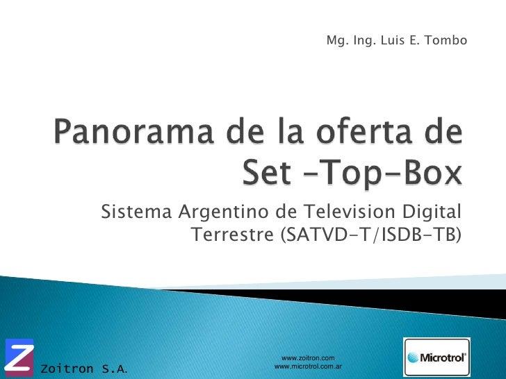 Panorama de la oferta de Set –Top-Box<br />Sistema Argentino de Television Digital Terrestre (SATVD-T/ISDB-TB)<br />Mg. In...