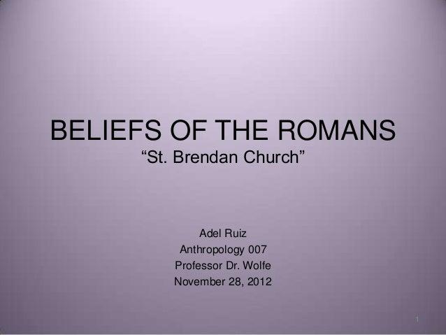 "BELIEFS OF THE ROMANS     ""St. Brendan Church""              Adel Ruiz          Anthropology 007         Professor Dr. Wolf..."
