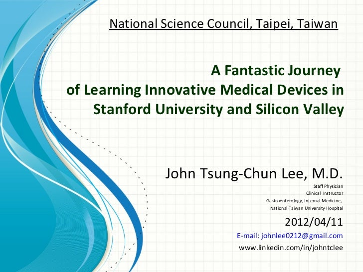 National Science Council, Taipei, Taiwan                     A Fantastic Journeyof Learning Innovative Medical Devices in ...