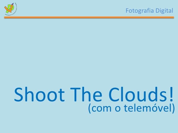 ShootTheClouds!<br />(com o telemóvel)<br />