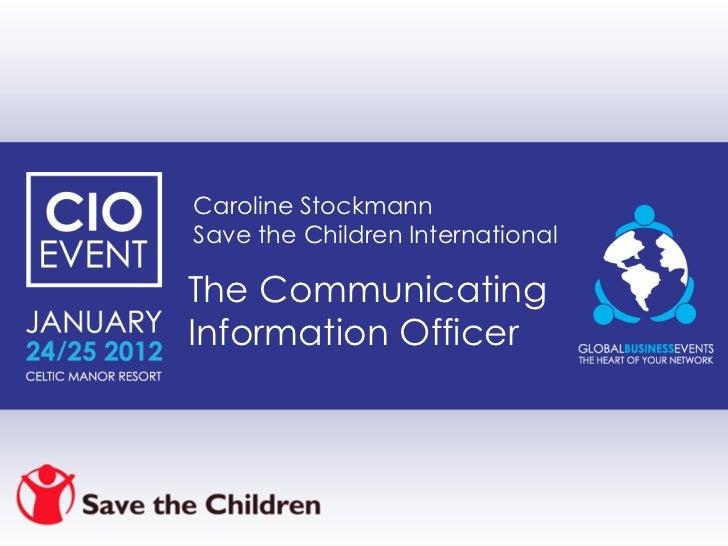 Caroline Stockmann Save the Children International The Communicating Information Officer