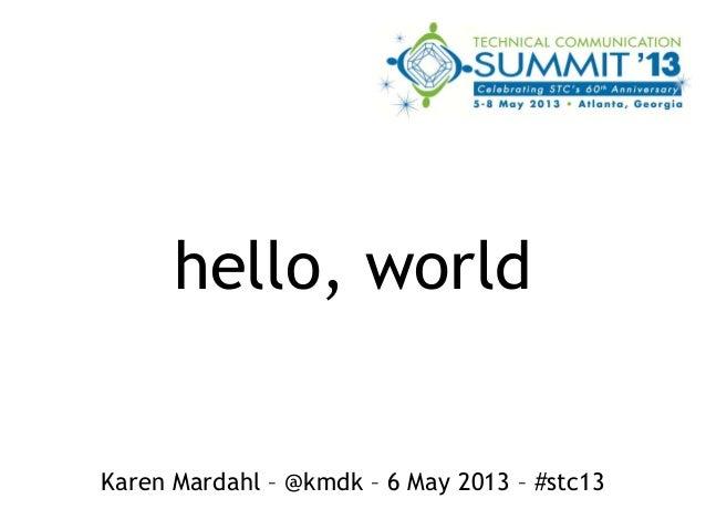 hello, worldKaren Mardahl – @kmdk – 6 May 2013 – #stc13
