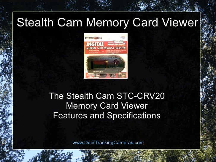 Stealth Cam Memory Card Viewer www.DeerTrackingCameras.com The Stealth Cam STC-CRV20 Memory Card Viewer Features and Speci...