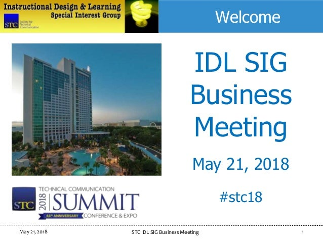 May 21, 2018 STC IDL SIG Business Meeting 1 IDL SIG Business Meeting May 21, 2018 Welcome #stc18