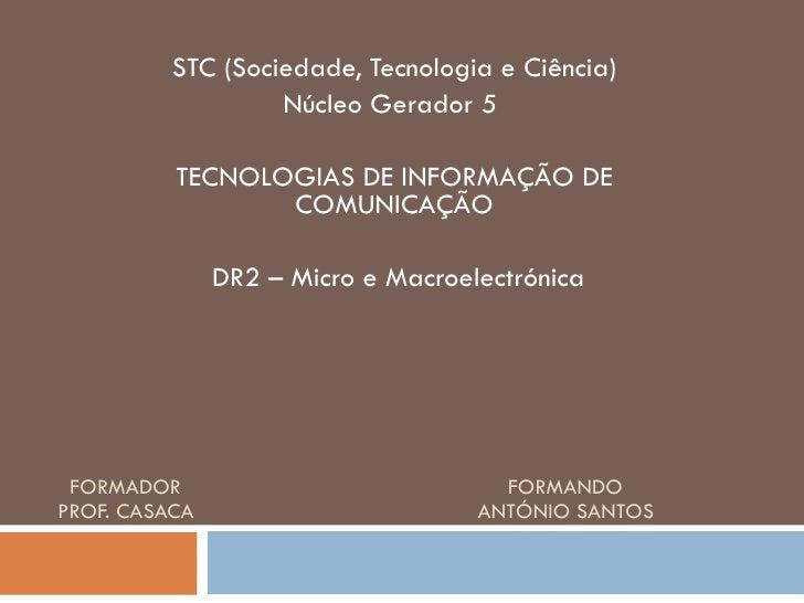 FORMADOR  FORMANDO   PROF. CASACA  ANTÓNIO SANTOS  STC (Sociedade, Tecnologia e Ciência) Núcleo Gerador 5  TECNOLOGIAS DE ...