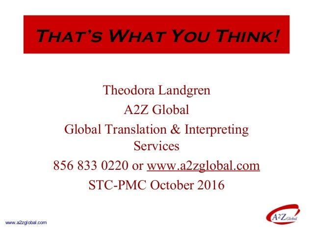 That's What You Think! Theodora Landgren A2Z Global Global Translation & Interpreting Services 856 833 0220 or www.a2zglob...