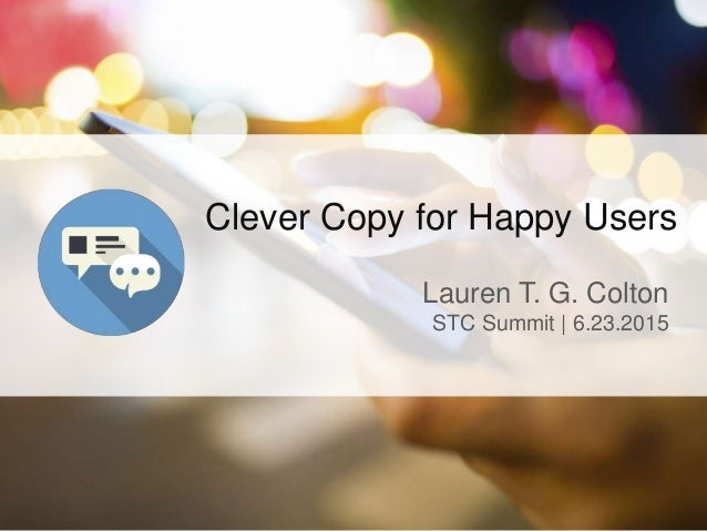 Clever Copy for Happy Users Lauren T. G. Colton STC Summit | 6.23.2015