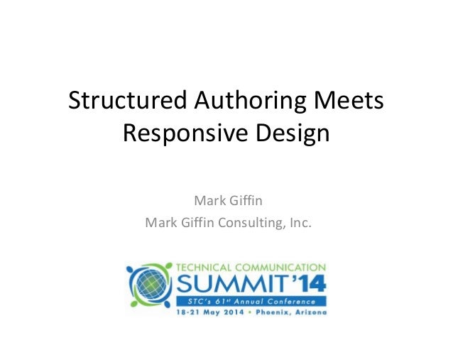 Structured Authoring Meets Responsive Design Mark Giffin Mark Giffin Consulting, Inc.