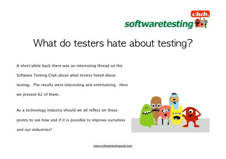 A short while back there was an interesting thread on the  Software Testing Club about what testers hated about  testing. ...
