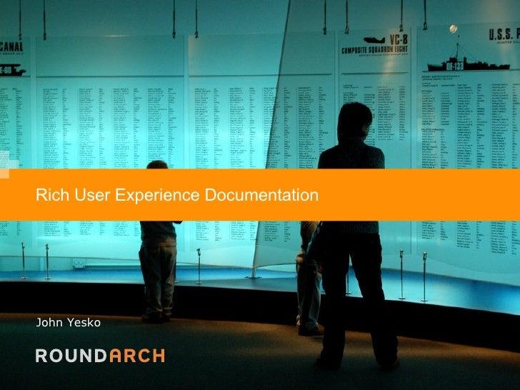 Rich User Experience Documentation John Yesko
