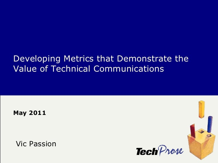 May 2011 Developing Metrics that Demonstrate the Value of Technical Communications Vic Passion
