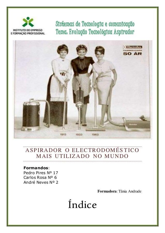 Sistemas de Tecnologia e comunicação Tema: Evolução Tecnológica Aspirador ASPIRADOR O ELECTRODOMÉSTICO MAIS UTILIZADO NO M...