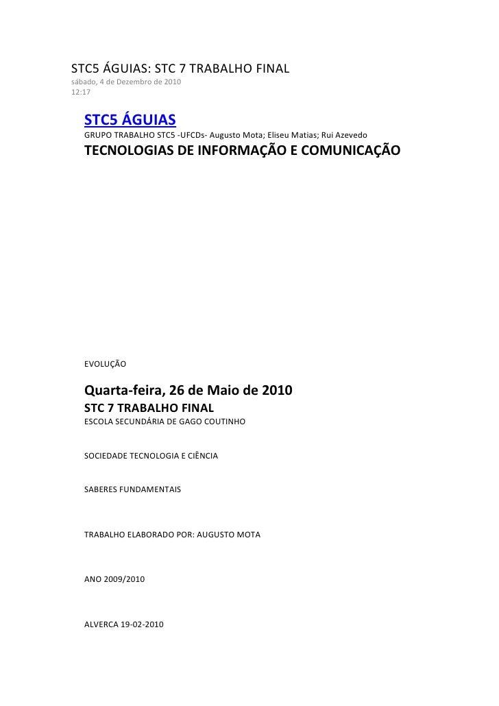 STC5 ÁGUIAS: STC 7 TRABALHO FINALsábado, 4 de Dezembro de 201012:17   STC5 ÁGUIAS   GRUPO TRABALHO STC5 -UFCDs- Augusto Mo...