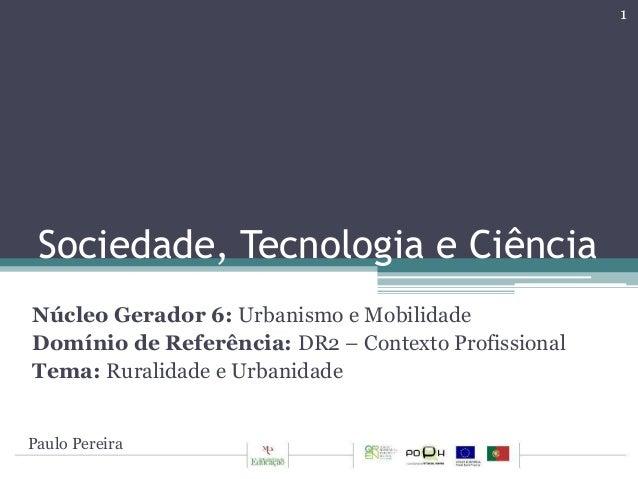 Sociedade, Tecnologia e Ciência  Núcleo Gerador 6: Urbanismo e Mobilidade  Domínio de Referência: DR2 – Contexto Profissio...