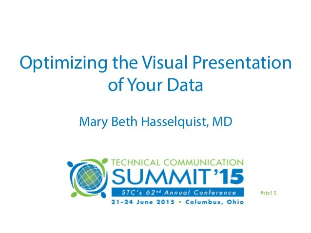 Optimizing the Visual Presentation of Your Data Mary Beth Hasselquist, MD #stc15