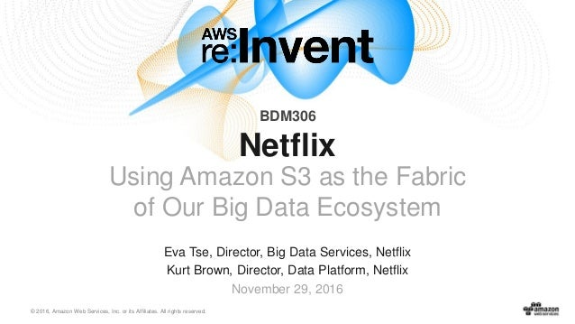 © 2016, Amazon Web Services, Inc. or its Affiliates. All rights reserved. Eva Tse, Director, Big Data Services, Netflix Ku...
