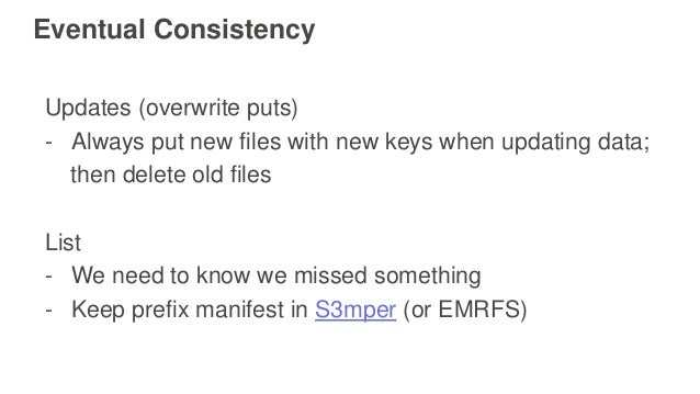Eventual Consistency Updates (overwrite puts) - Always put new files with new keys when updating data; then delete old fil...