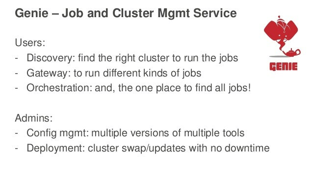 Genie – Job and Cluster Mgmt Service Users: - Discovery: find the right cluster to run the jobs - Gateway: to run differen...