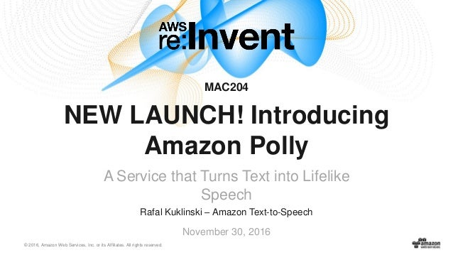 © 2016, Amazon Web Services, Inc. or its Affiliates. All rights reserved. Rafal Kuklinski – Amazon Text-to-Speech November...