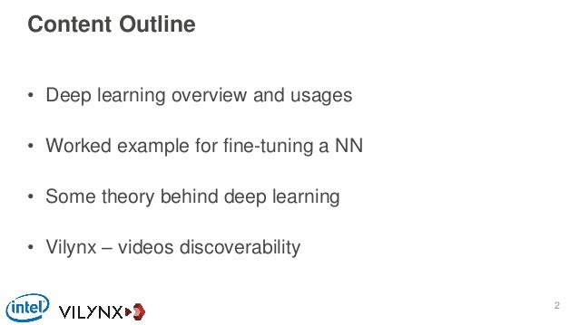Content Outline • Deep learning overview and usages • Worked example for fine-tuning a NN • Some theory behind deep learni...