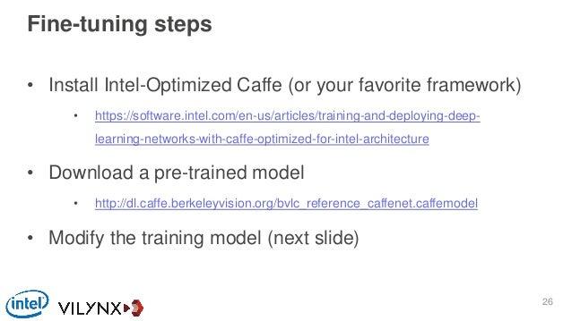 • Install Intel-Optimized Caffe (or your favorite framework) • https://software.intel.com/en-us/articles/training-and-depl...