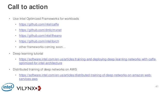Call to action • Use Intel Optimized Frameworks for workloads • https://github.com/intel/caffe • https://github.com/dmlc/m...