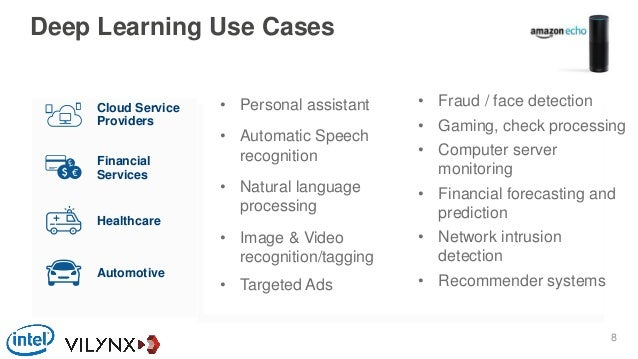 Deep Learning Use Cases • Fraud / face detection • Gaming, check processing • Computer server monitoring • Financial forec...